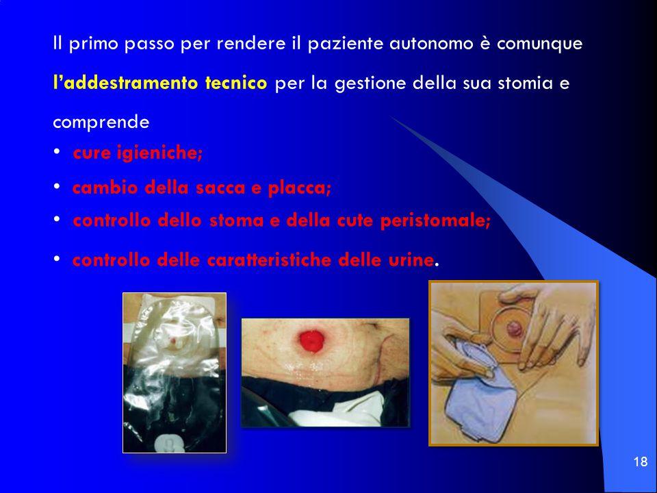 18 Il primo passo per rendere il paziente autonomo è comunque l'addestramento tecnico per la gestione della sua stomia e comprende cure igieniche; cam