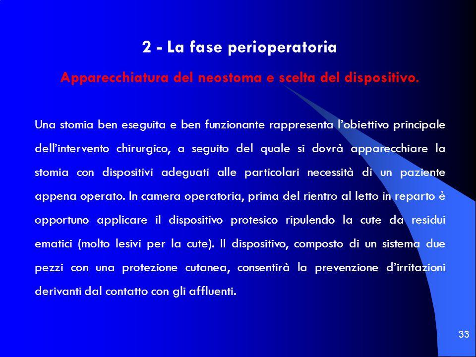 33 2 - La fase perioperatoria Apparecchiatura del neostoma e scelta del dispositivo. Una stomia ben eseguita e ben funzionante rappresenta l'obiettivo