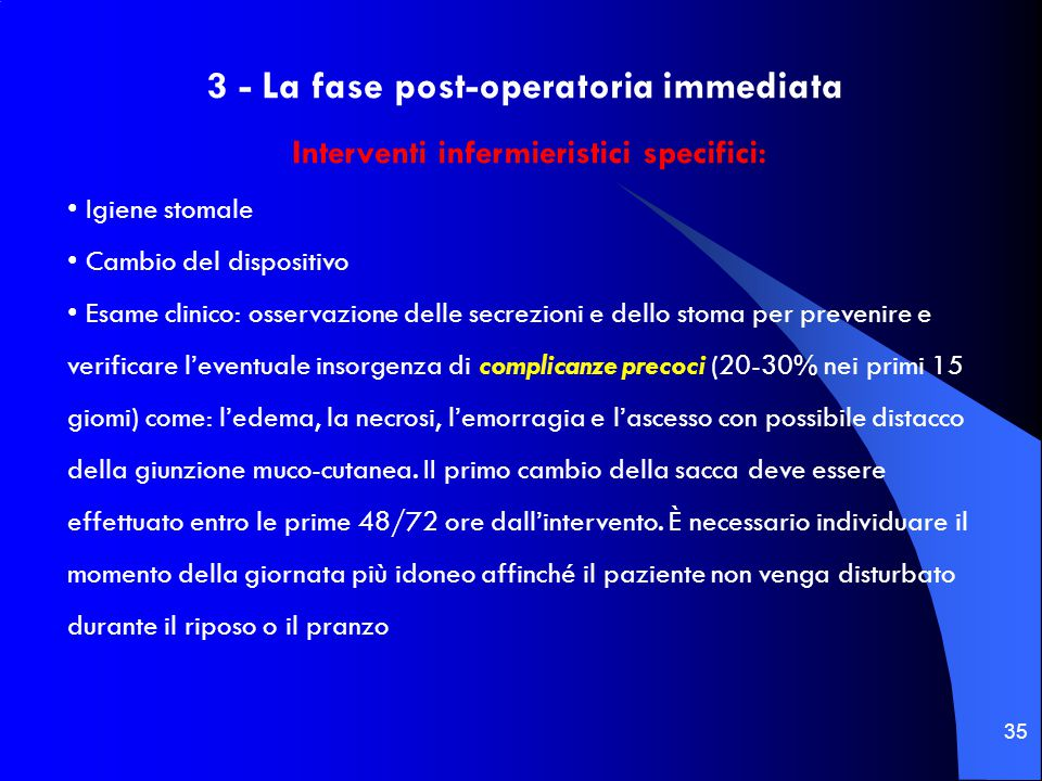 35 3 - La fase post-operatoria immediata Interventi infermieristici specifici: Igiene stomale Cambio del dispositivo Esame clinico: osservazione delle