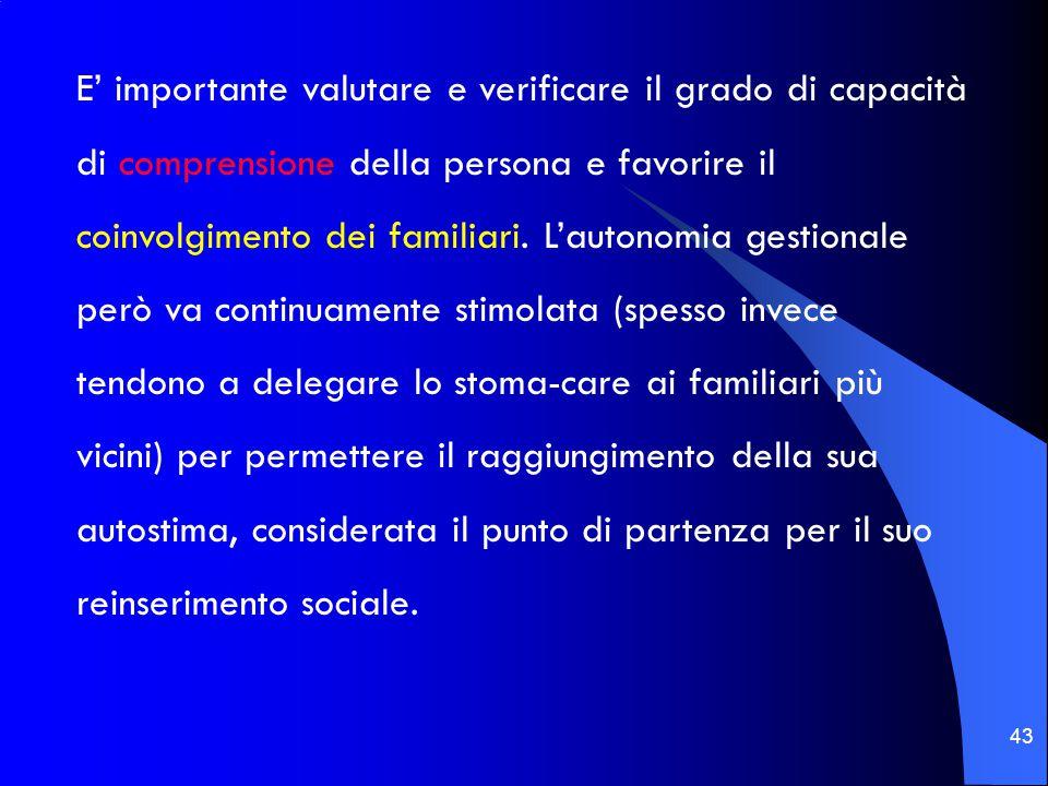 43 E' importante valutare e verificare il grado di capacità di comprensione della persona e favorire il coinvolgimento dei familiari. L'autonomia gest
