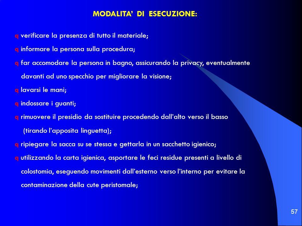 57 MODALITA' DI ESECUZIONE: q verificare la presenza di tutto il materiale; q informare la persona sulla procedura; q far accomodare la persona in bag