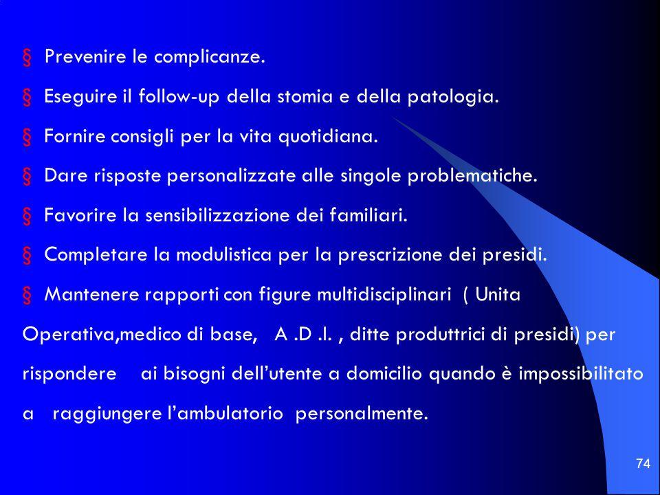 74 § Prevenire le complicanze.§ Eseguire il follow-up della stomia e della patologia.