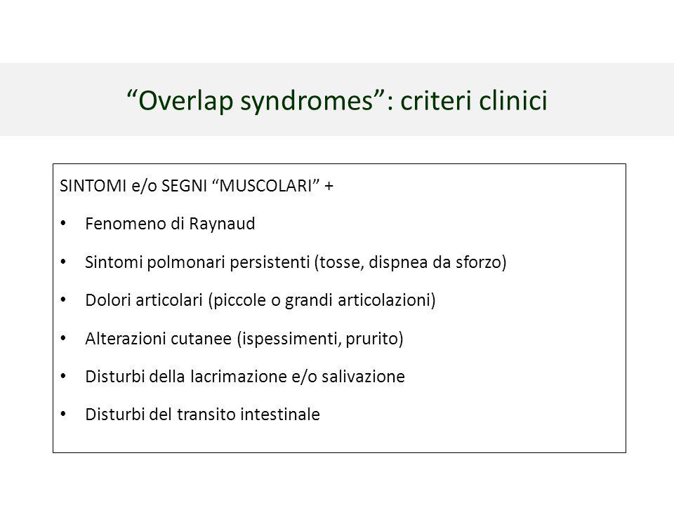 """""""Overlap syndromes"""": criteri clinici SINTOMI e/o SEGNI """"MUSCOLARI"""" + Fenomeno di Raynaud Sintomi polmonari persistenti (tosse, dispnea da sforzo) Dolo"""