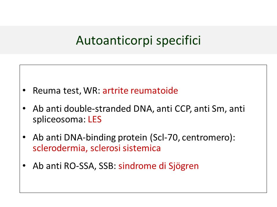Autoanticorpi specifici Reuma test, WR: artrite reumatoide Ab anti double-stranded DNA, anti CCP, anti Sm, anti spliceosoma: LES Ab anti DNA-binding p
