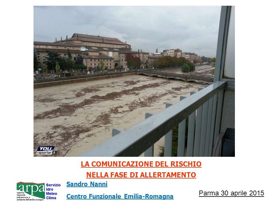 Parma 30 aprile 2015 LA COMUNICAZIONE DEL RISCHIO NELLA FASE DI ALLERTAMENTO Sandro Nanni Centro Funzionale Emilia-Romagna