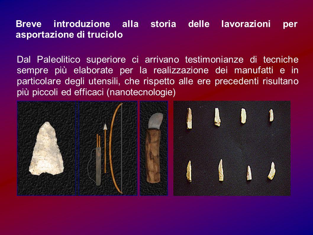 Breve introduzione alla storia delle lavorazioni per asportazione di truciolo Dal Paleolitico superiore ci arrivano testimonianze di tecniche sempre p
