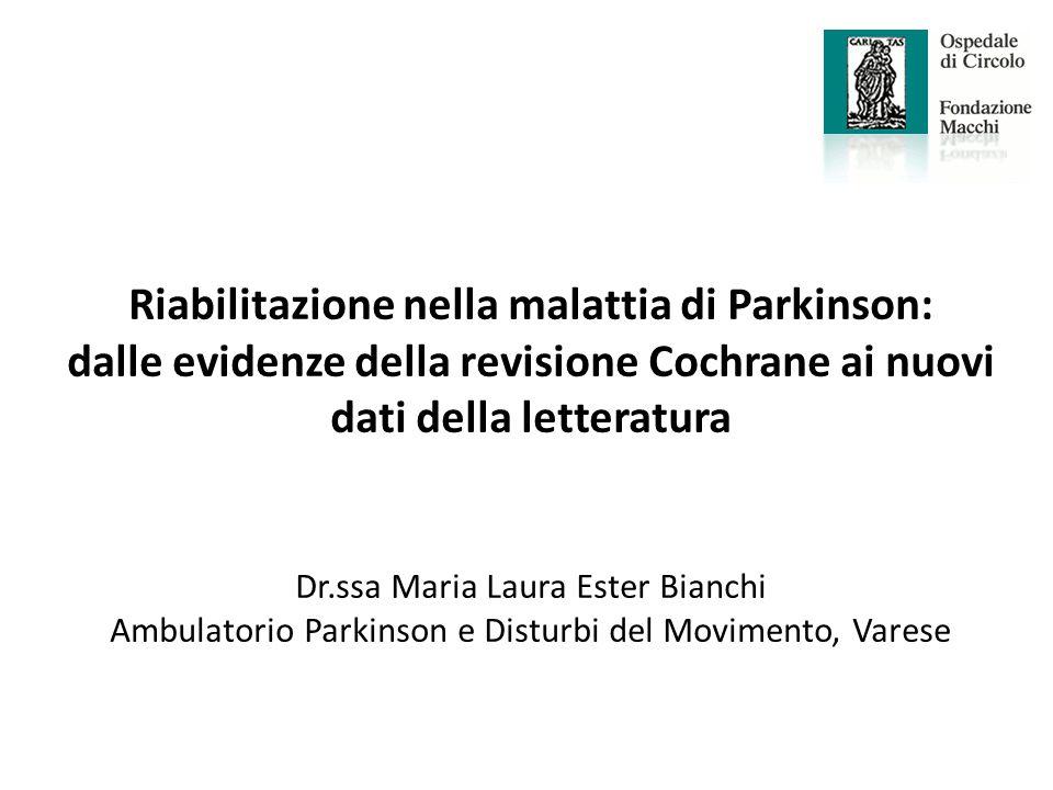 Riabilitazione nella malattia di Parkinson: dalle evidenze della revisione Cochrane ai nuovi dati della letteratura Dr.ssa Maria Laura Ester Bianchi A