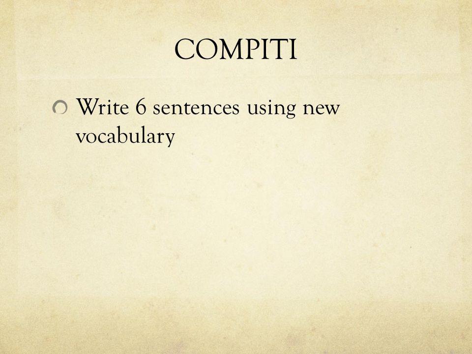 COMPITI Write 6 sentences using new vocabulary