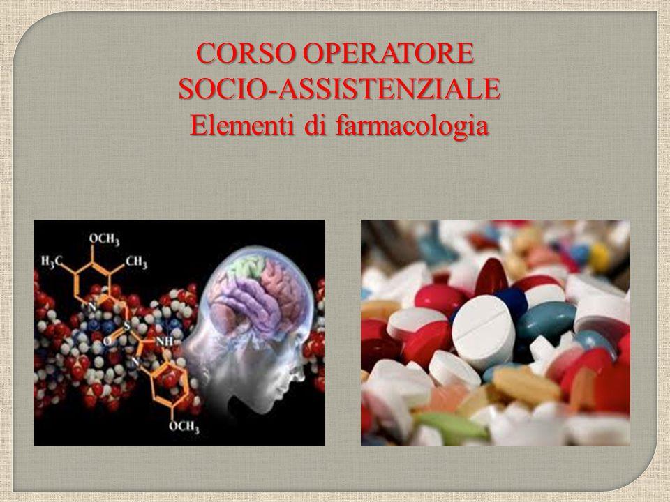 CORSO OPERATORE SOCIO-ASSISTENZIALE SOCIO-ASSISTENZIALE Elementi di farmacologia Elementi di farmacologia