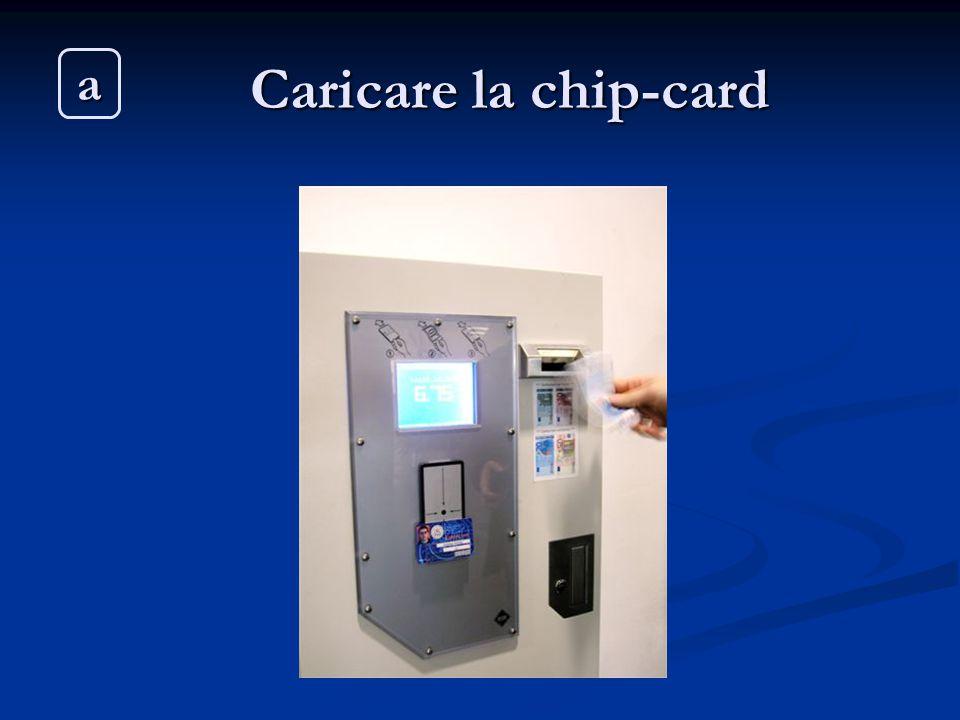 Caricare la chip-card Caricare la chip-card a