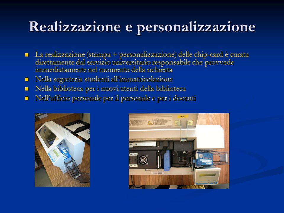 Realizzazione e personalizzazione La realizzazione (stampa + personalizzazione) delle chip-card è curata direttamente dal servizio universitario respo