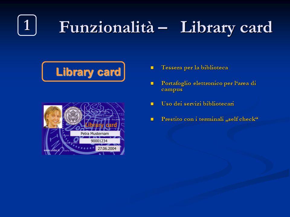 Funzionalità – Library card Tessera per la biblioteca Portafoglio elettronico per l'area di campus Uso dei servizi bibliotecari Prestito con i termina