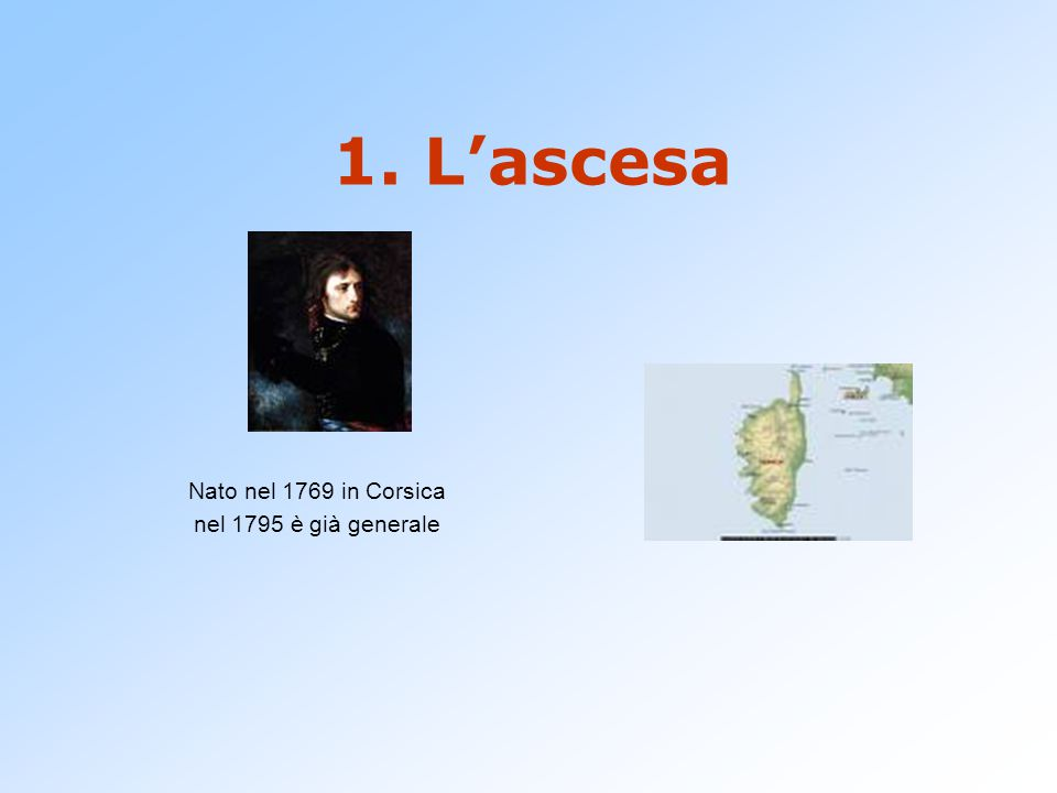 1. L'ascesa Nato nel 1769 in Corsica nel 1795 è già generale