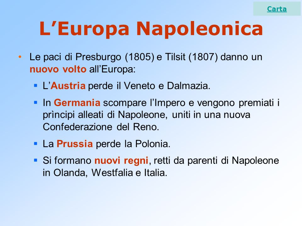 L'Europa Napoleonica Le paci di Presburgo (1805) e Tilsit (1807) danno un nuovo volto all'Europa:  L'Austria perde il Veneto e Dalmazia.  In Germani