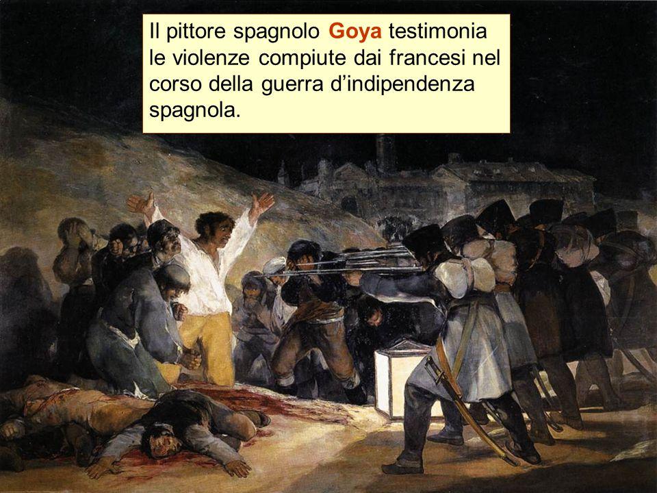 Il pittore spagnolo Goya testimonia le violenze compiute dai francesi nel corso della guerra d'indipendenza spagnola.