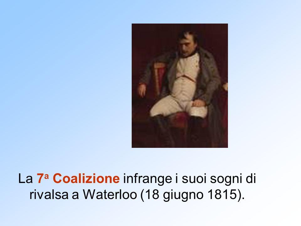 La 7 a Coalizione infrange i suoi sogni di rivalsa a Waterloo (18 giugno 1815).