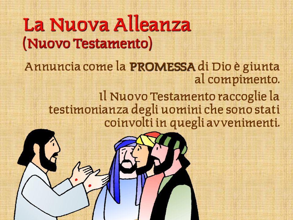 La Nuova Alleanza (Nuovo Testamento) PROMESSA Annuncia come la PROMESSA di Dio è giunta al compimento.
