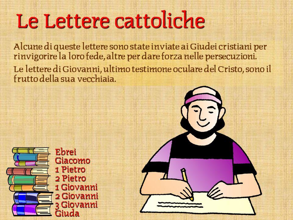 Le Lettere cattoliche Alcune di queste lettere sono state inviate ai Giudei cristiani per rinvigorire la loro fede, altre per dare forza nelle persecuzioni.