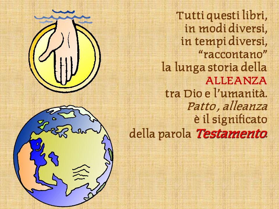 Tutti questi libri, in modi diversi, in tempi diversi, raccontano la lunga storia della ALLEANZA tra Dio e l'umanità.