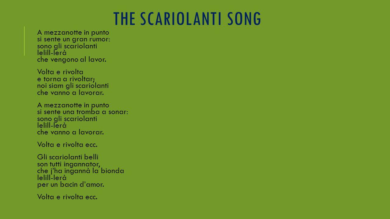 THE SCARIOLANTI SONG A mezzanotte in punto si sente un gran rumor: sono gli scariolanti lelill-lerà che vengono al lavor.