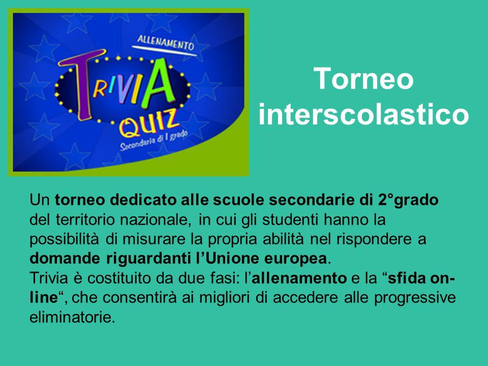 Torneo interscolastico Un torneo dedicato alle scuole secondarie di 2°grado del territorio nazionale, in cui gli studenti hanno la possibilità di misurare la propria abilità nel rispondere a domande riguardanti l'Unione europea.