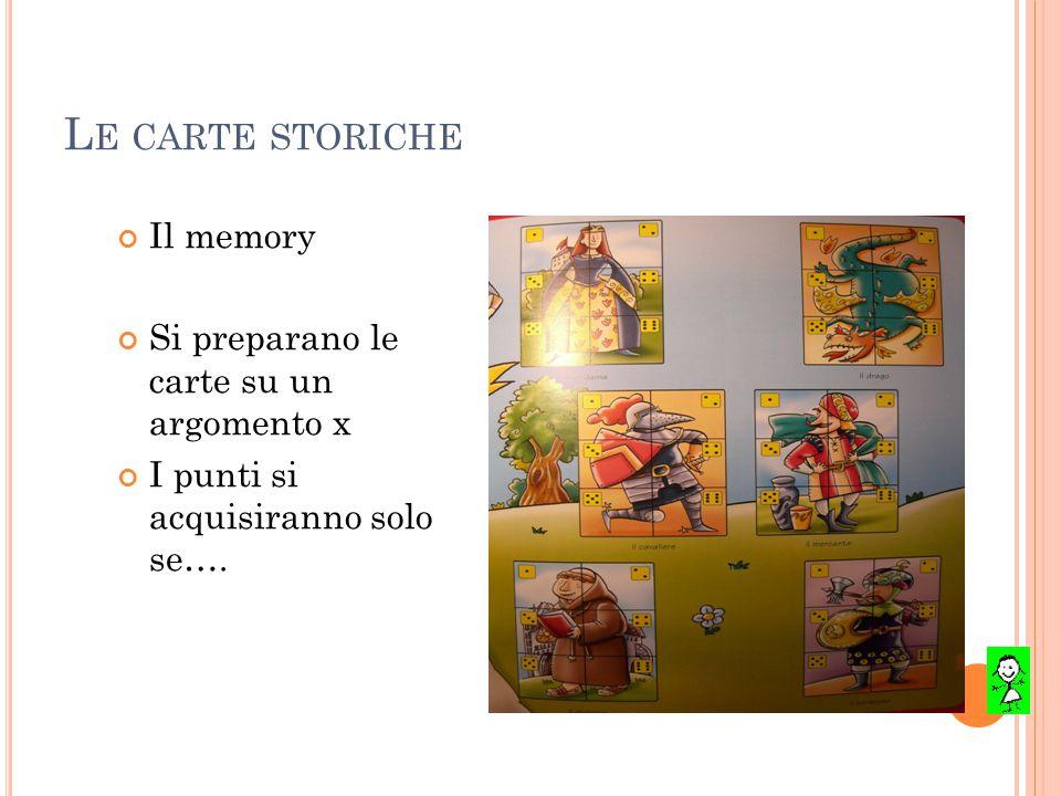 L E CARTE STORICHE Il memory Si preparano le carte su un argomento x I punti si acquisiranno solo se….