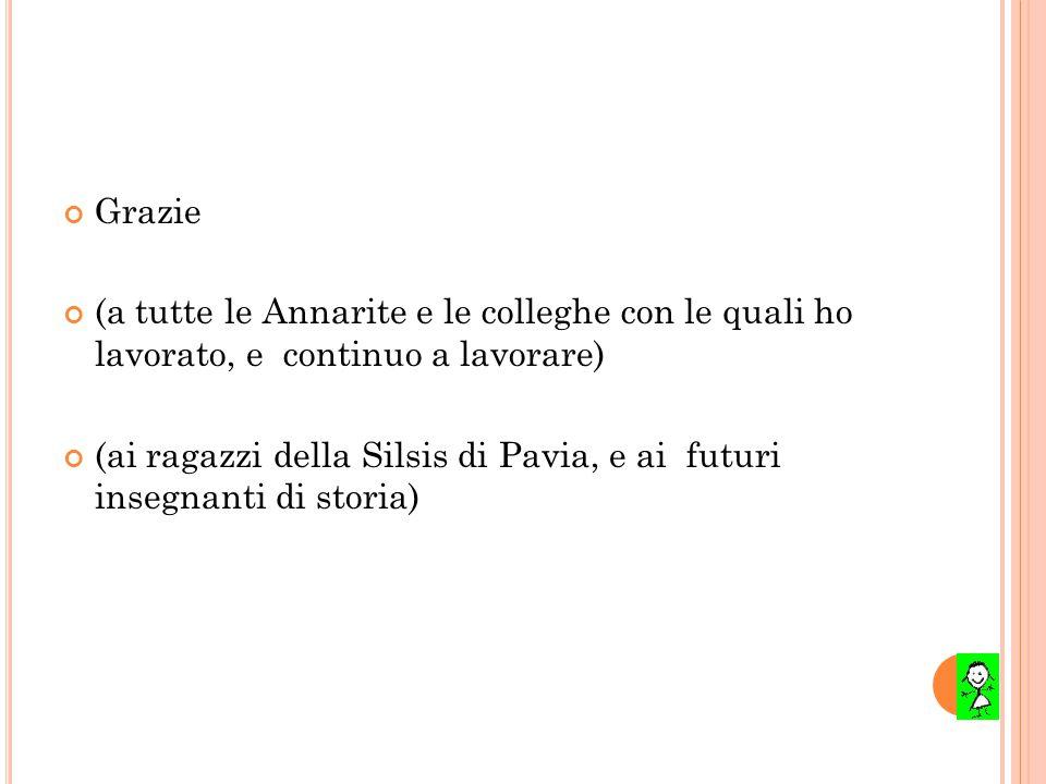 Grazie (a tutte le Annarite e le colleghe con le quali ho lavorato, e continuo a lavorare) (ai ragazzi della Silsis di Pavia, e ai futuri insegnanti di storia)
