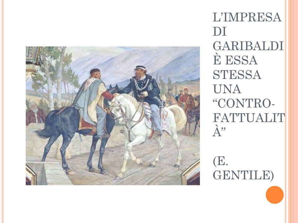 "L'IMPRESA DI GARIBALDI È ESSA STESSA UNA ""CONTRO- FATTUALIT À"" (E. GENTILE)"
