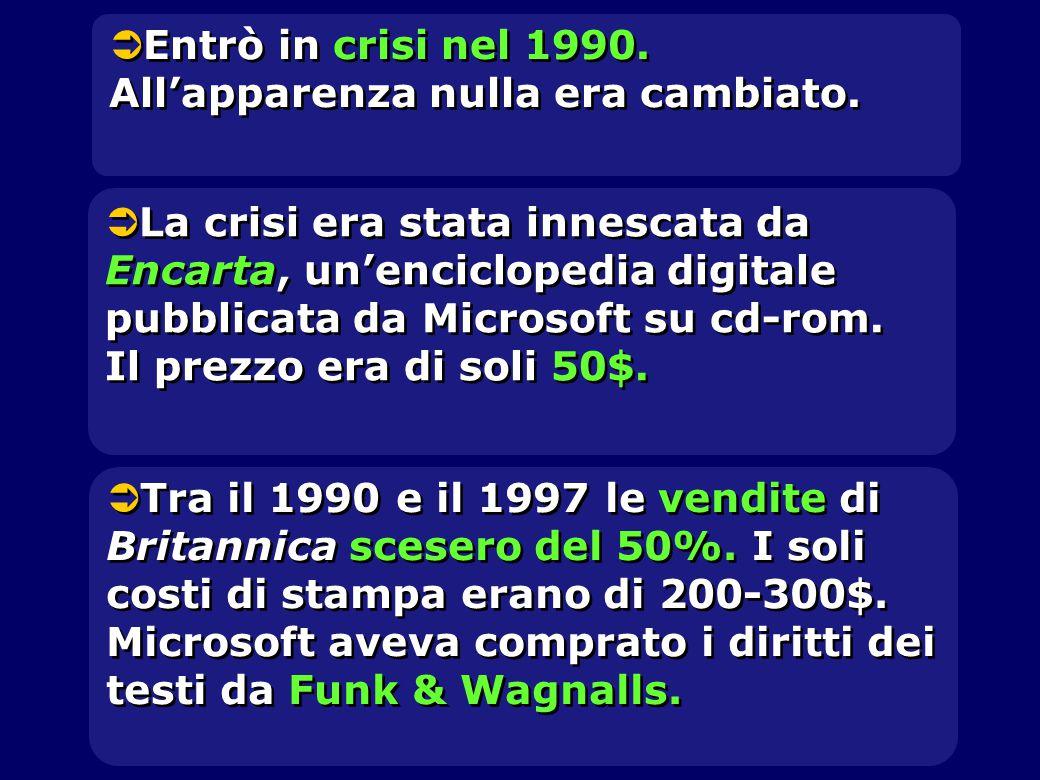  Entrò in crisi nel 1990. All'apparenza nulla era cambiato.  La crisi era stata innescata da Encarta, un'enciclopedia digitale pubblicata da Microso