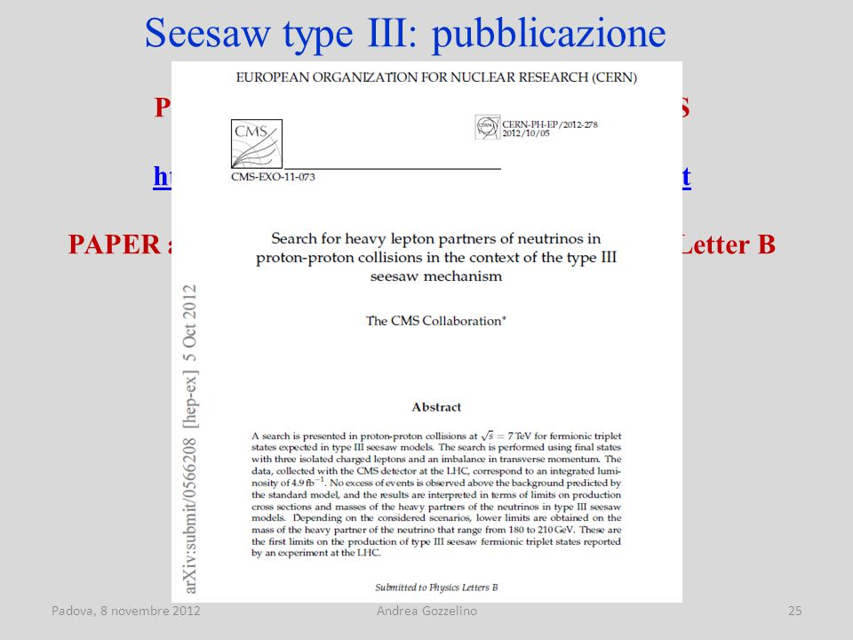 Padova, 8 novembre 2012Andrea Gozzelino25 Physics Analysis Summary pubblico su CDS (CMS-PAS-EXO-11-073) https://cdsweb.cern.ch/record/1470586?ln=it PA