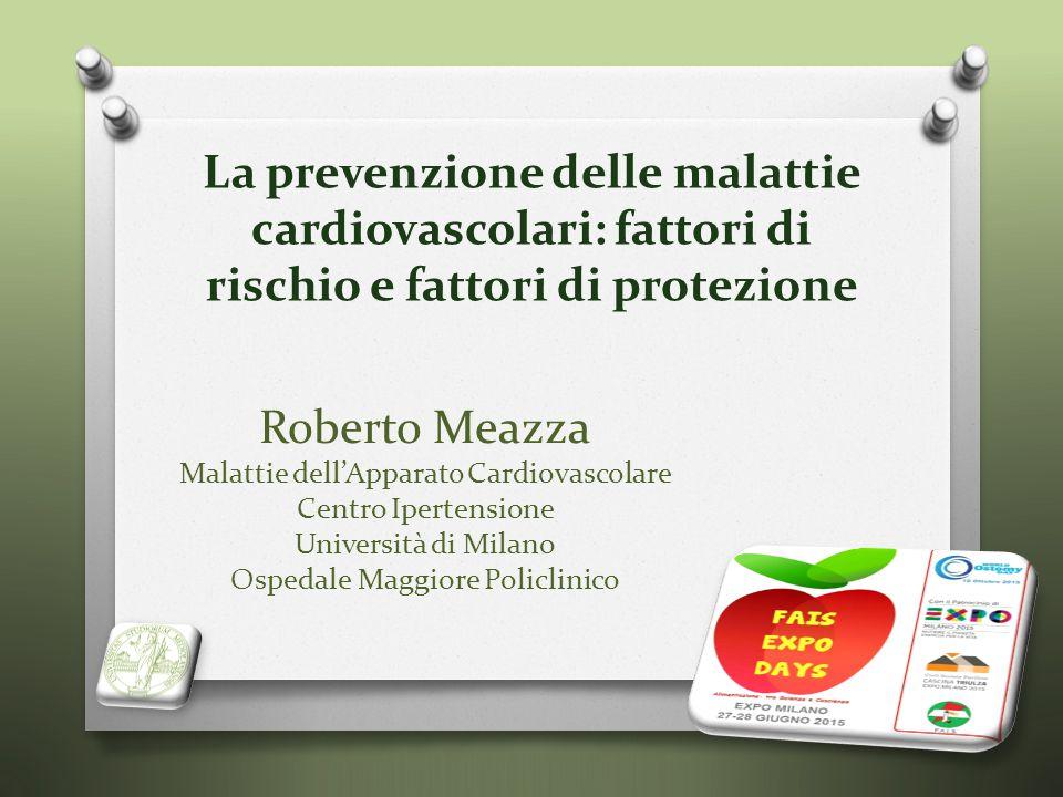 Roberto Meazza Malattie dell'Apparato Cardiovascolare Centro Ipertensione Università di Milano Ospedale Maggiore Policlinico La prevenzione delle mala