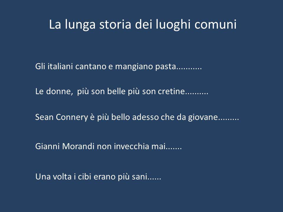La lunga storia dei luoghi comuni Gli italiani cantano e mangiano pasta........... Le donne, più son belle più son cretine.......... Sean Connery è pi