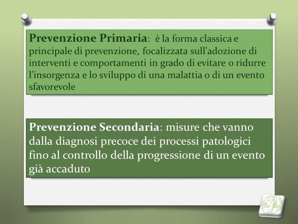 Prevenzione Primaria : è la forma classica e principale di prevenzione, focalizzata sull'adozione di interventi e comportamenti in grado di evitare o