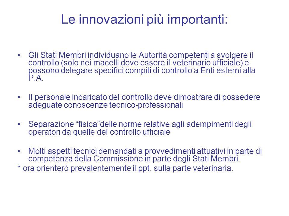 Le innovazioni più importanti: Gli Stati Membri individuano le Autorità competenti a svolgere il controllo (solo nei macelli deve essere il veterinario ufficiale) e possono delegare specifici compiti di controllo a Enti esterni alla P.A.