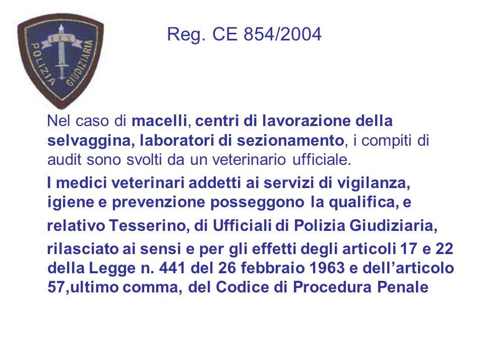 Reg. CE 854/2004 Nel caso di macelli, centri di lavorazione della selvaggina, laboratori di sezionamento, i compiti di audit sono svolti da un veterin