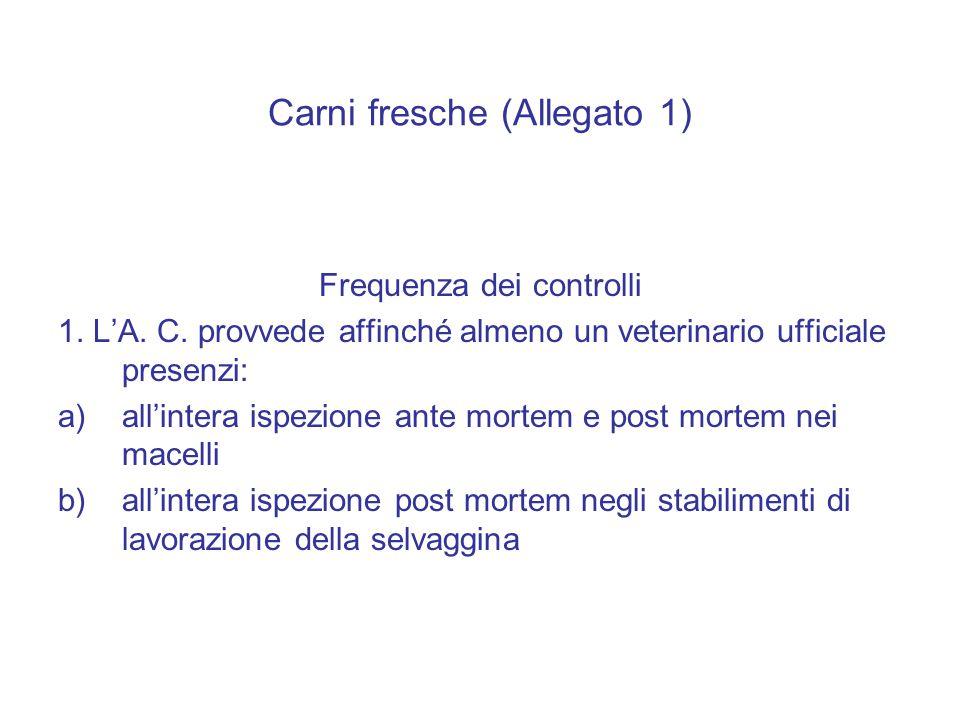 Carni fresche (Allegato 1) Frequenza dei controlli 1. L'A. C. provvede affinché almeno un veterinario ufficiale presenzi: a)all'intera ispezione ante