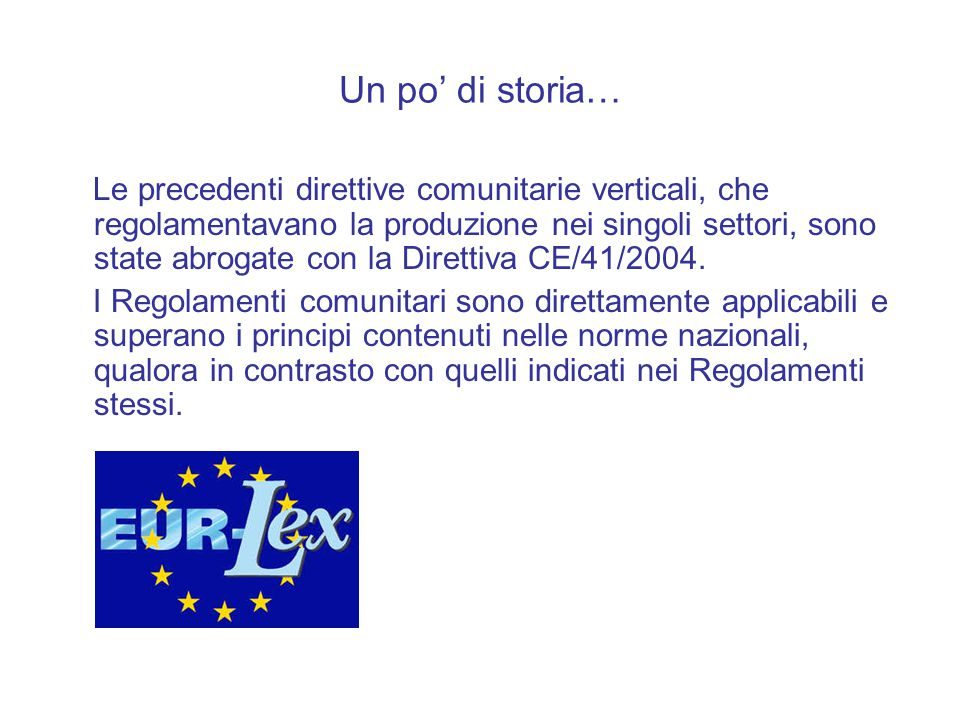 Un po' di storia… Le precedenti direttive comunitarie verticali, che regolamentavano la produzione nei singoli settori, sono state abrogate con la Direttiva CE/41/2004.