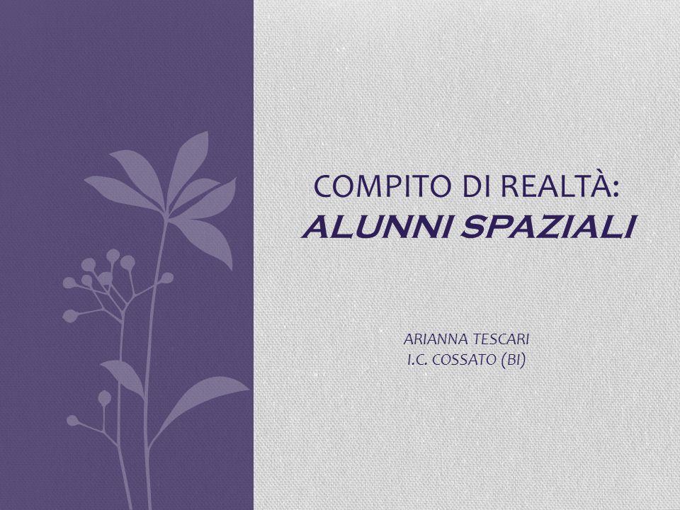 COMPITO DI REALTÀ: ALUNNI SPAZIALI ARIANNA TESCARI I.C. COSSATO (BI)