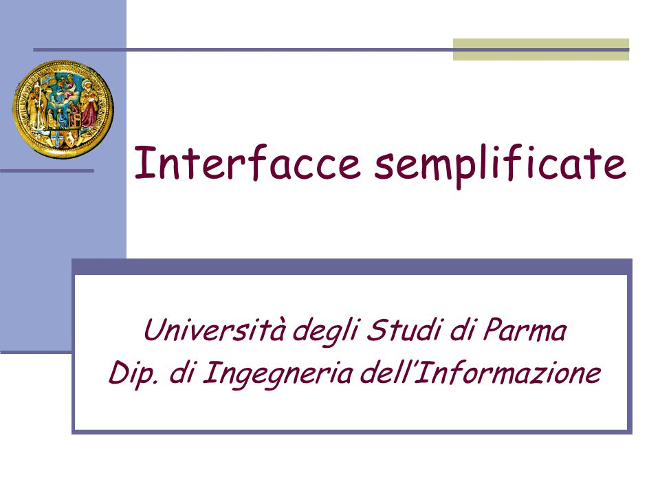 Interfacce semplificate Università degli Studi di Parma Dip. di Ingegneria dell'Informazione