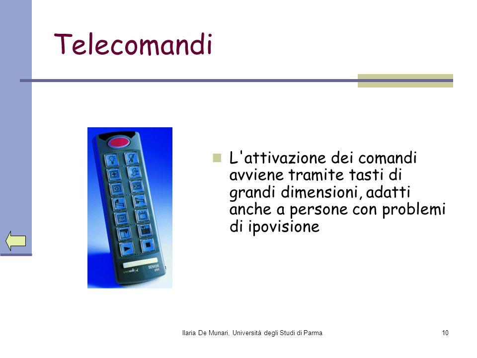 Ilaria De Munari, Università degli Studi di Parma10 Telecomandi L'attivazione dei comandi avviene tramite tasti di grandi dimensioni, adatti anche a p