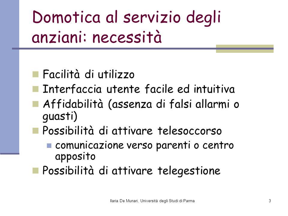 Ilaria De Munari, Università degli Studi di Parma3 Domotica al servizio degli anziani: necessità Facilità di utilizzo Interfaccia utente facile ed int