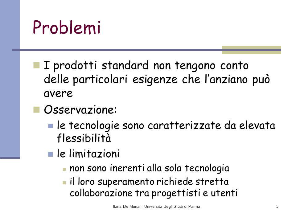 Ilaria De Munari, Università degli Studi di Parma5 Problemi I prodotti standard non tengono conto delle particolari esigenze che l'anziano può avere O