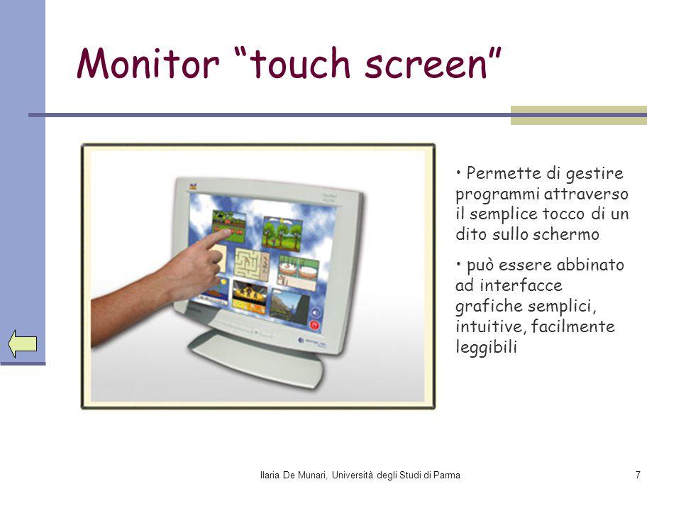 """Ilaria De Munari, Università degli Studi di Parma7 Monitor """"touch screen"""" Permette di gestire programmi attraverso il semplice tocco di un dito sullo"""