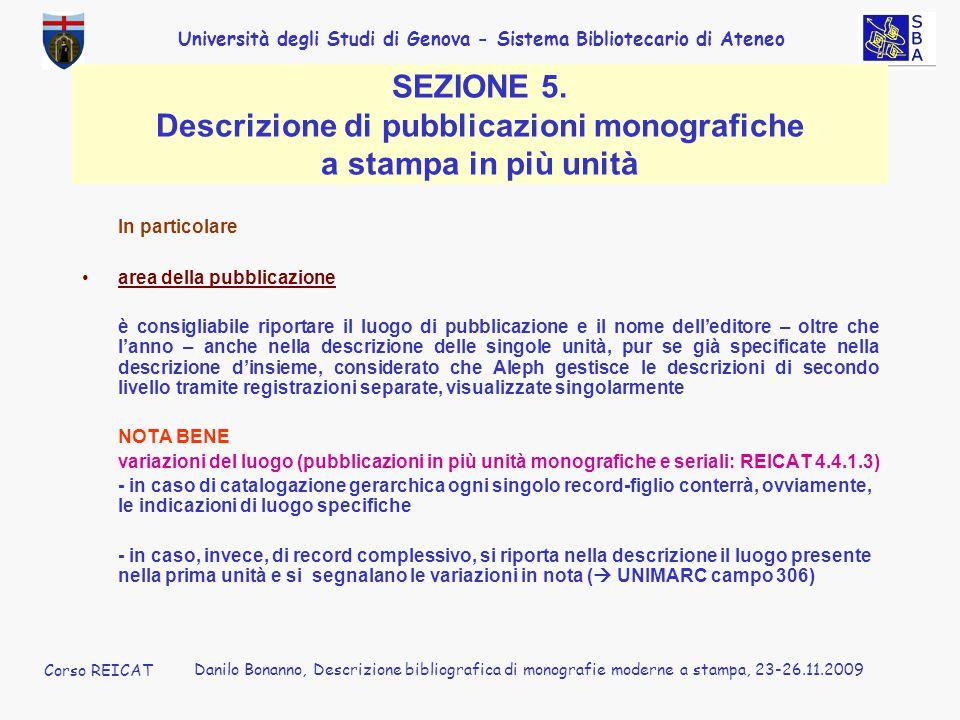 Università degli Studi di Genova - Sistema Bibliotecario di Ateneo Corso REICAT Danilo Bonanno, Descrizione bibliografica di monografie moderne a stampa, 23-26.11.2009 SEZIONE 5.