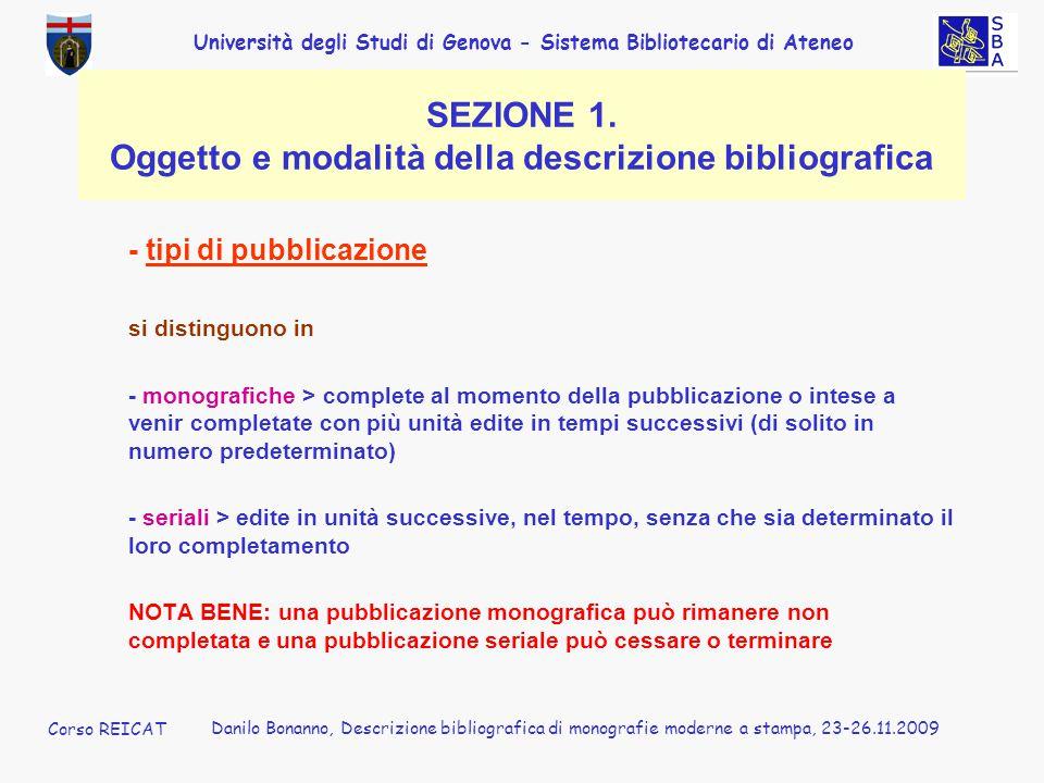 Università degli Studi di Genova - Sistema Bibliotecario di Ateneo Corso REICAT Danilo Bonanno, Descrizione bibliografica di monografie moderne a stampa, 23-26.11.2009 SEZIONE 1.
