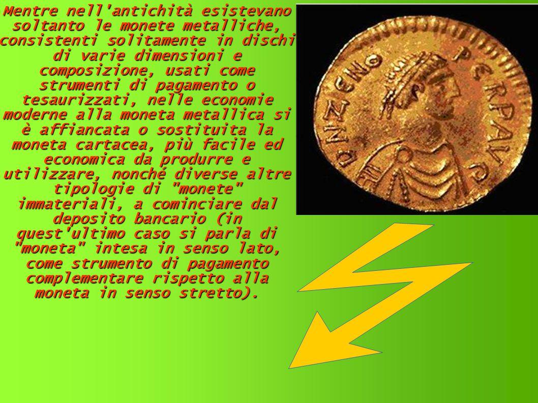 Mentre nell'antichità esistevano soltanto le monete metalliche, consistenti solitamente in dischi di varie dimensioni e composizione, usati come strum