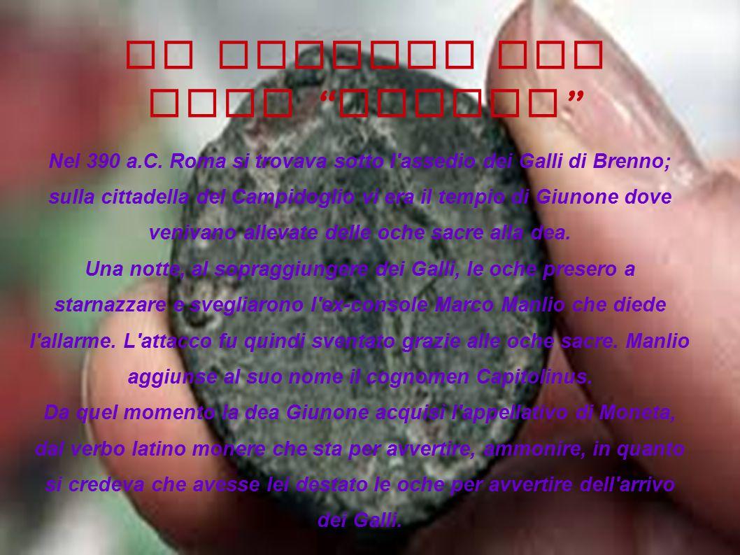"""LE ORIGINI DEL NOME """" MONETA """" Nel 390 a.C. Roma si trovava sotto l'assedio dei Galli di Brenno; sulla cittadella del Campidoglio vi era il tempio di"""