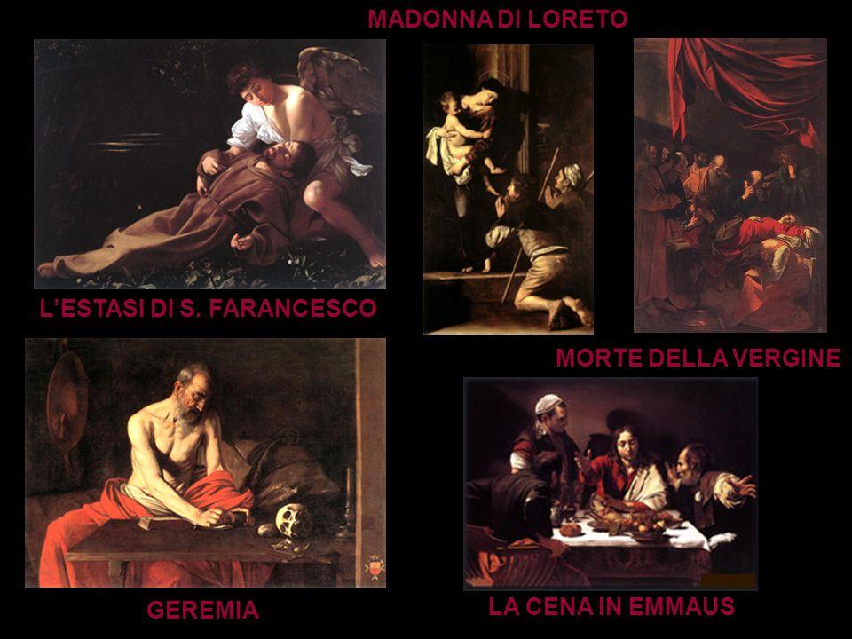 L'ESTASI DI S. FARANCESCO GEREMIA MADONNA DI LORETO LA CENA IN EMMAUS MORTE DELLA VERGINE