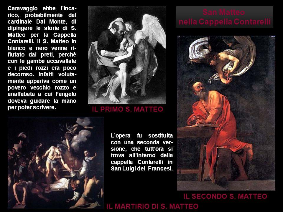San Matteo nella Cappella Contarelli Caravaggio ebbe l'inca- rico, probabilmente dal cardinale Dal Monte, di dipingere le storie di S. Matteo per la C