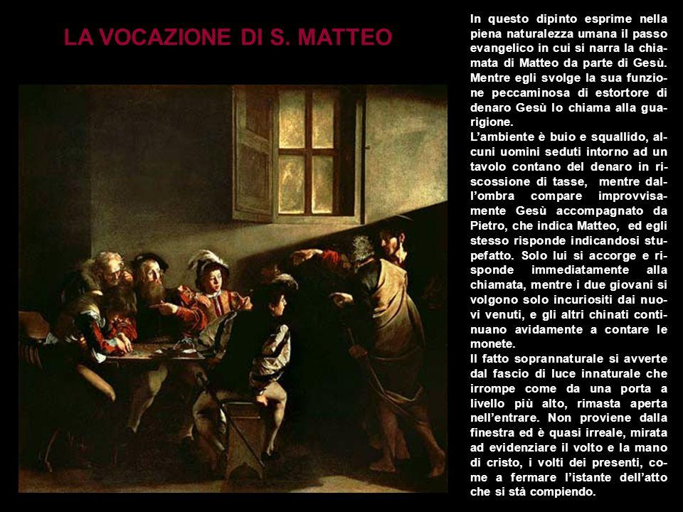 In questo dipinto esprime nella piena naturalezza umana il passo evangelico in cui si narra la chia- mata di Matteo da parte di Gesù. Mentre egli svol
